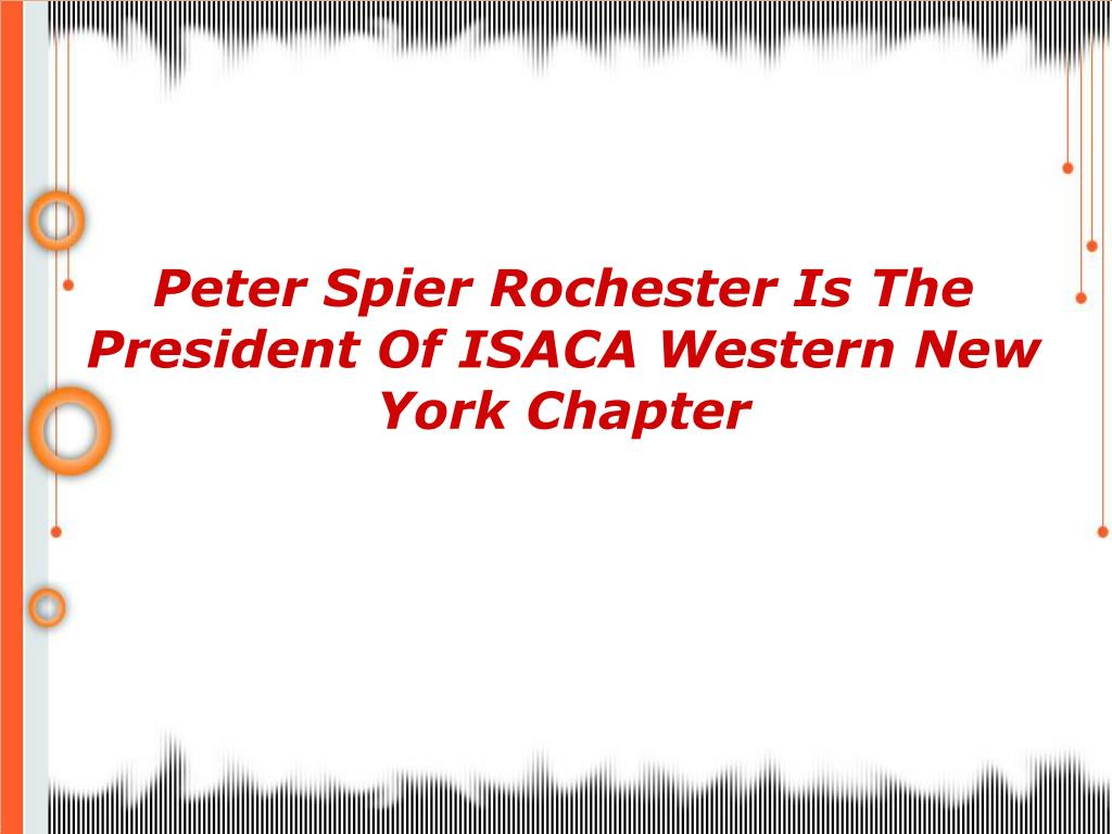 Peter Spier Rochester Is The President Of ISACA Western New York Chapter