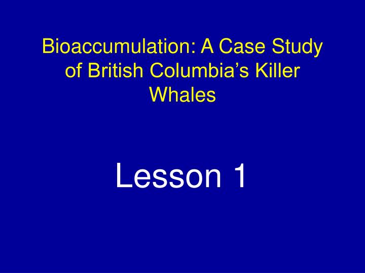 bioaccumulation a case study of british columbia s killer whales lesson 1 n.