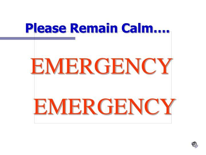Please Remain Calm….