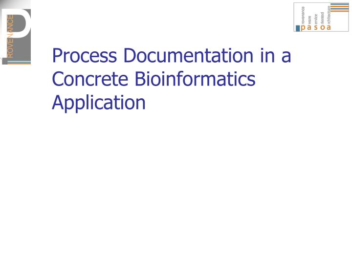 Process Documentation in a Concrete Bioinformatics Application