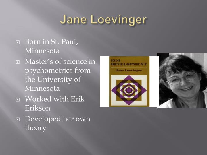 jane loevinger and her theory of ego development essay Jane loevinger ego development definition: jane loevinger's 1976 ego-development stages are based on piaget's model but loevinger concluded that development had the potential to progress into adulthood.