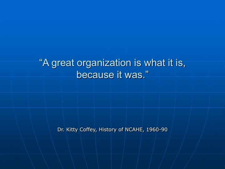"""A great organization is what it is,"