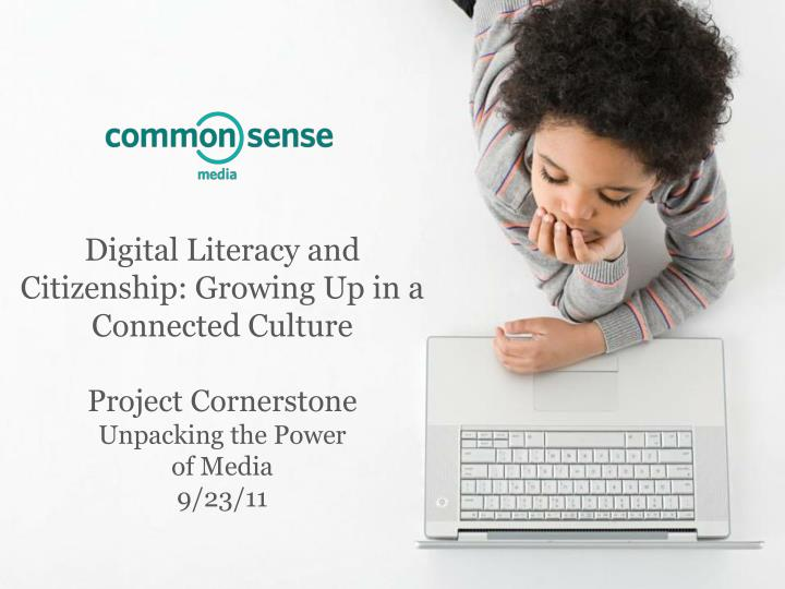 Digital Literacy and Citizenship: Growing Up in a Connected Culture