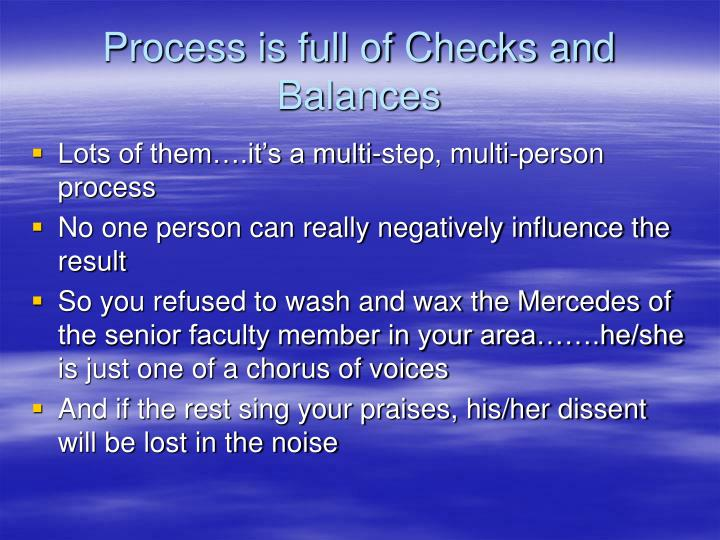 Process is full of Checks and Balances