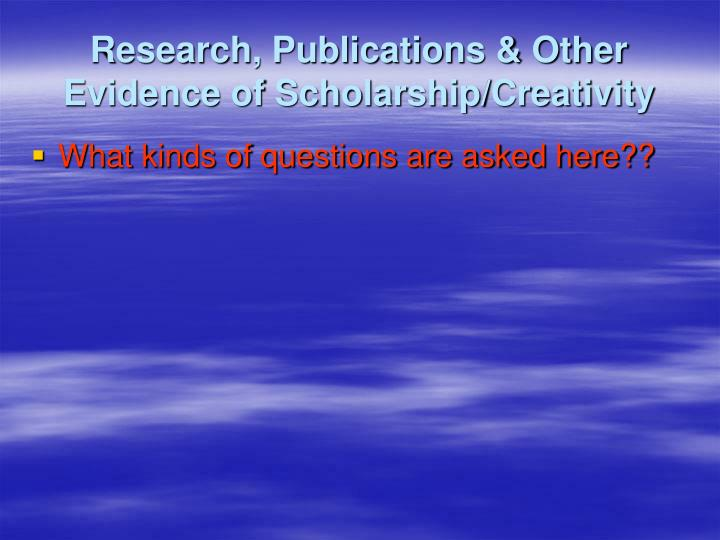 Research, Publications & Other Evidence of Scholarship/Creativity