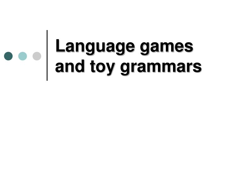 Language games and toy grammars