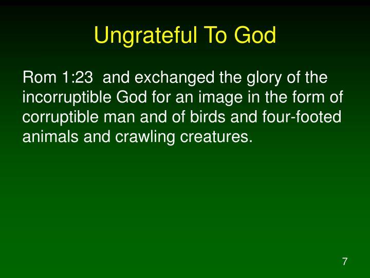 Ungrateful To God