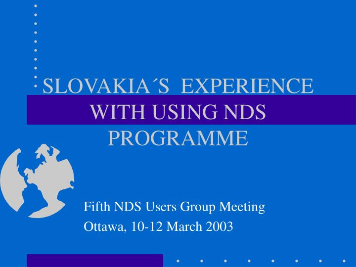 Slovakia s experience with using nds programme