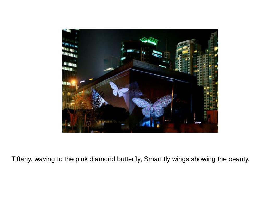 Tiffany, waving to the pink diamond butterfly, Smart fly wings showing the beauty.