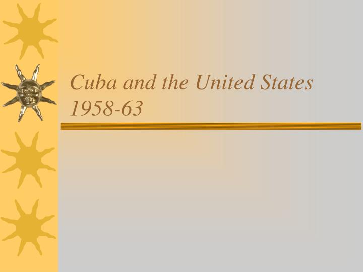 cuba and the united states 1958 63 n.