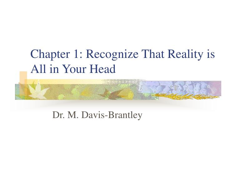 chapter 1 recognize that reality is all in your head