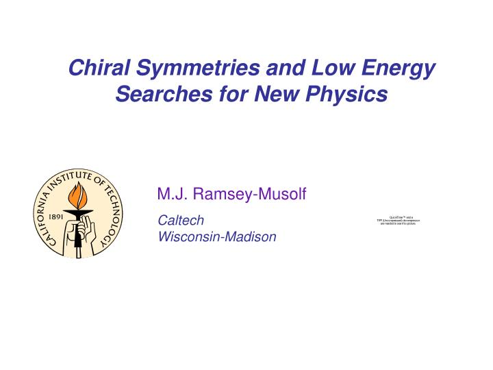 Chiral symmetries and low energy searches for new physics