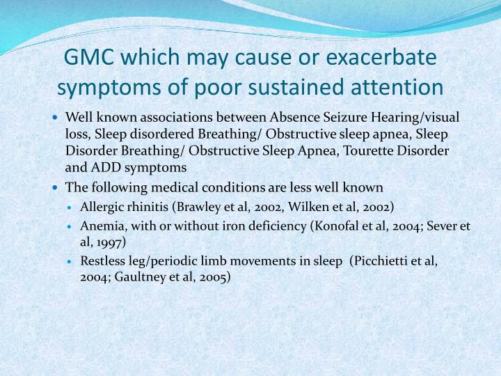 GMC which may cause or exacerbate symptoms of poor sustained attention