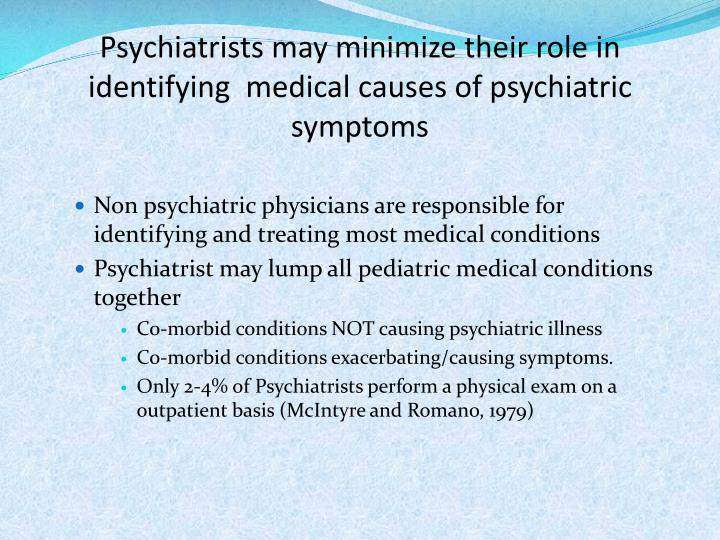 Psychiatrists may minimize their role in identifying  medical causes of psychiatric symptoms