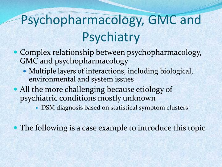 Psychopharmacology, GMC and Psychiatry