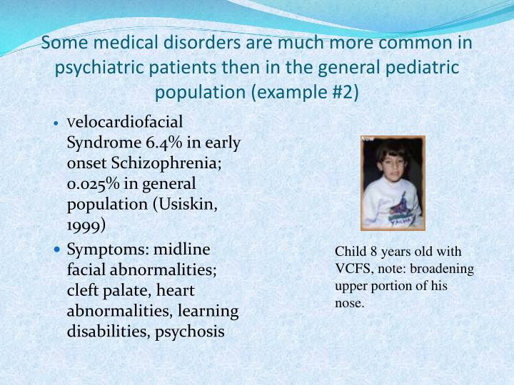 Some medical disorders are much more common in psychiatric patients then in the general pediatric population (example #2)