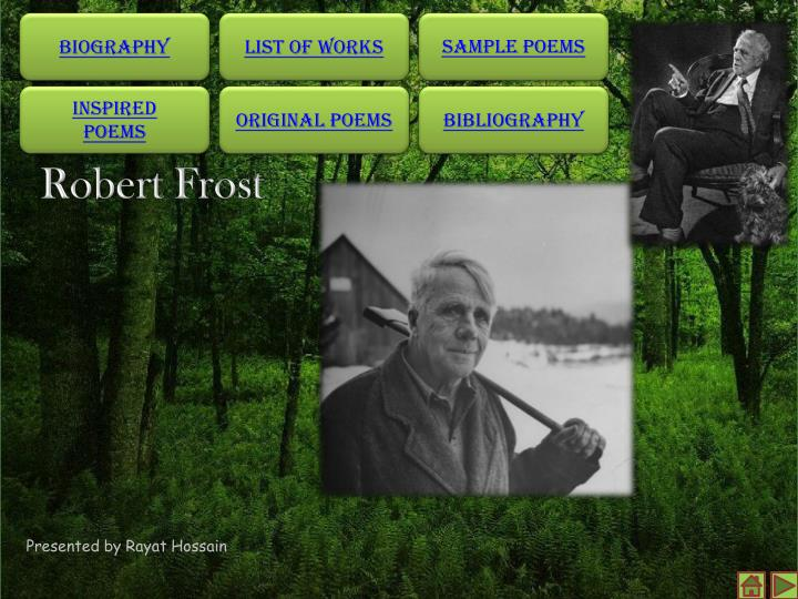 robert frost bibliography Watch video robert frost was born on march 26, 1874, in san francisco, california he spent the first 11 years of his life there, until his journalist father, william prescott frost jr, died of.