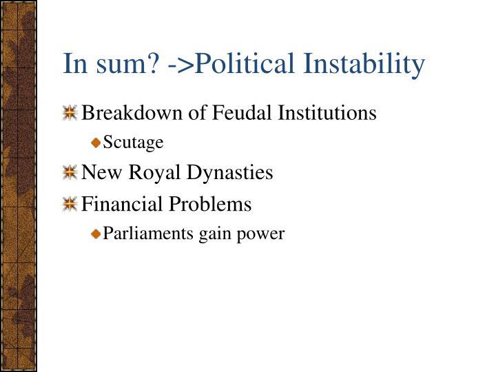 In sum? ->Political Instability