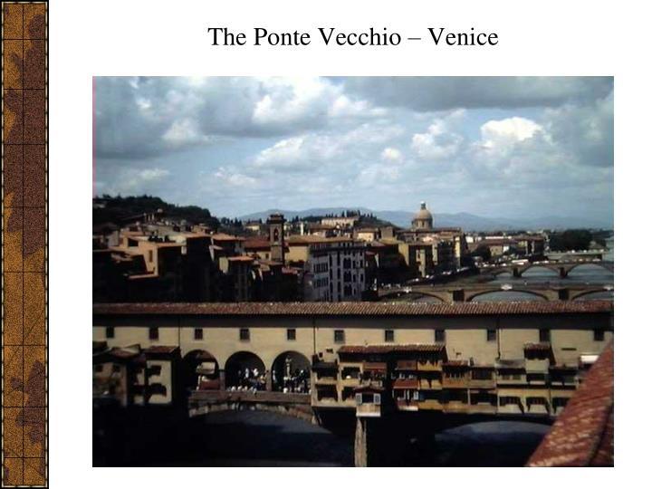 The Ponte Vecchio – Venice