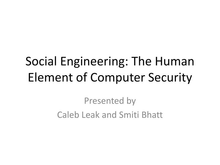 Social engineering the human element of computer security