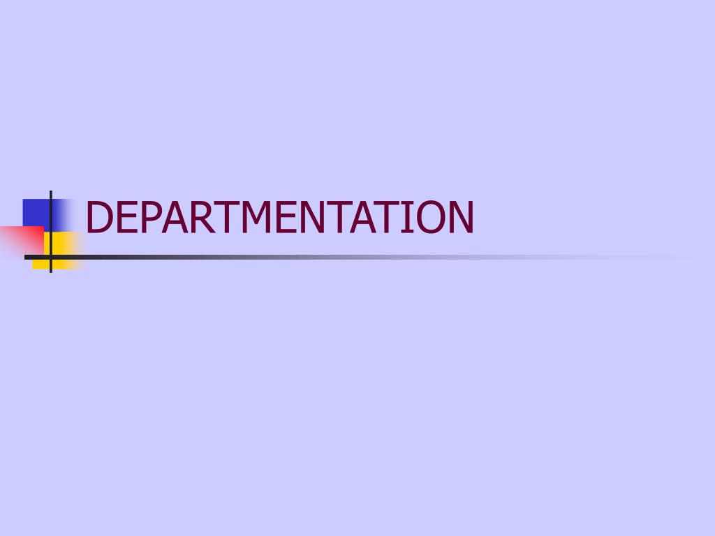 need and importance of departmentation