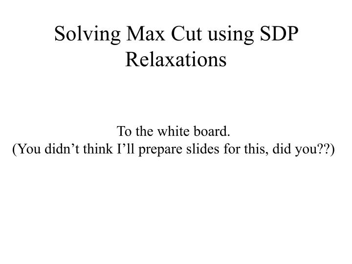 Solving Max Cut using SDP Relaxations