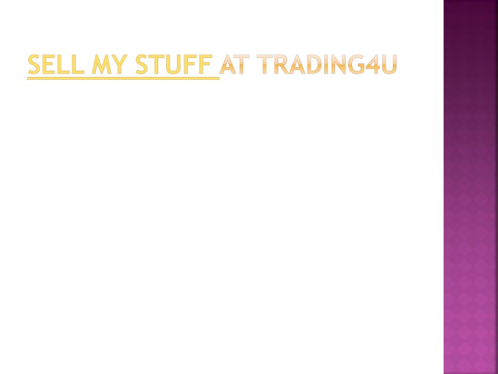 sell my stuff at trading4u l.