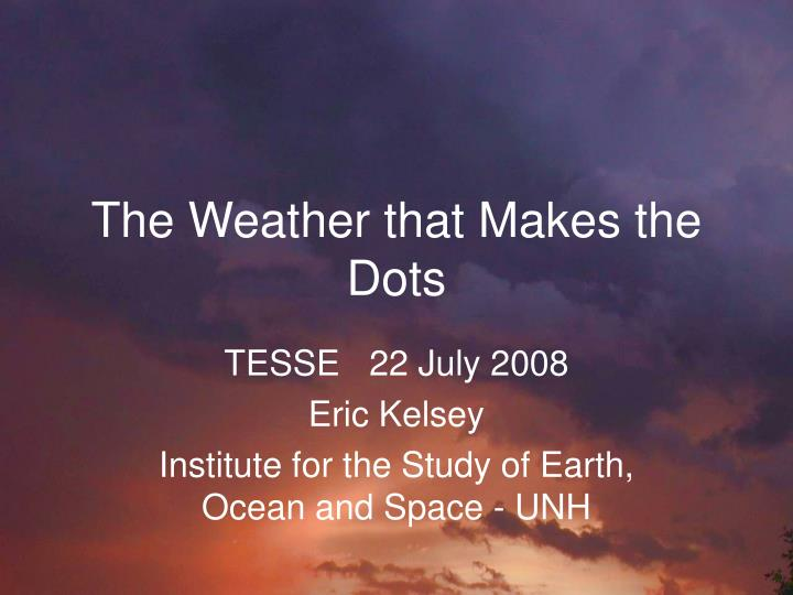 The weather that makes the dots