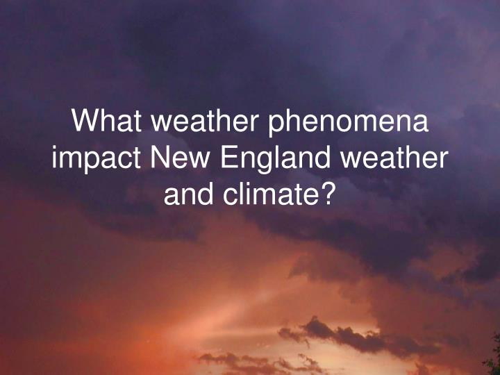 What weather phenomena impact New England weather and climate?