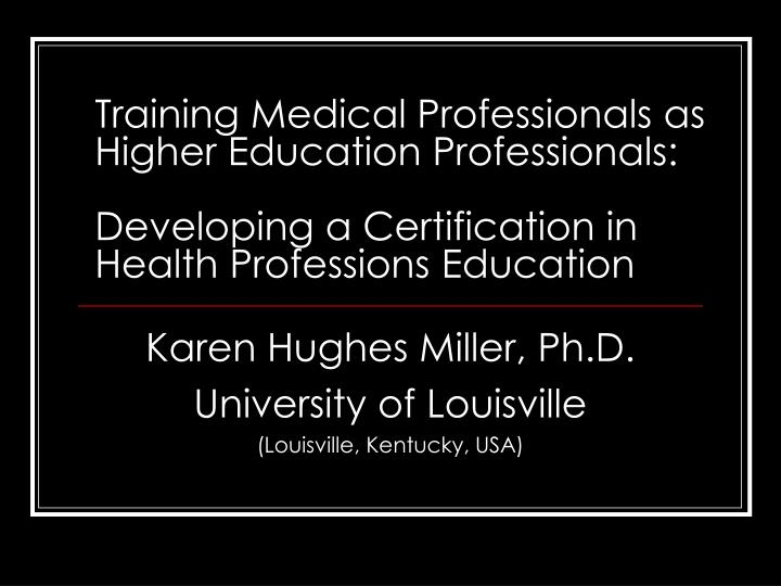 Training Medical Professionals as Higher Education Professionals: