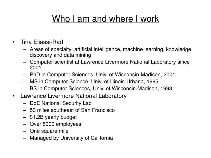 Who I am and where I work