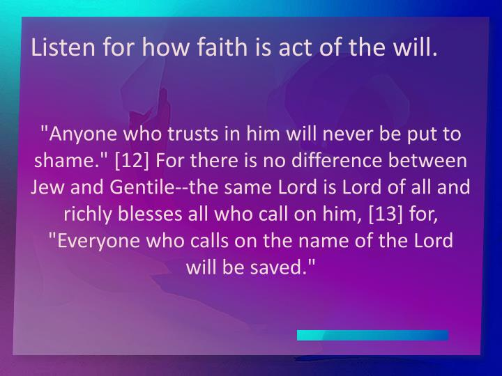 Listen for how faith is act of the will.