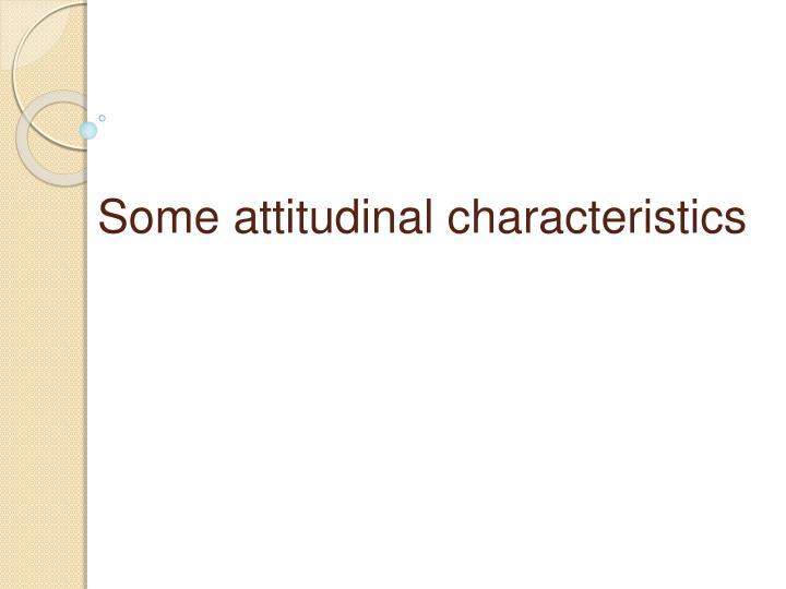 Some attitudinal characteristics