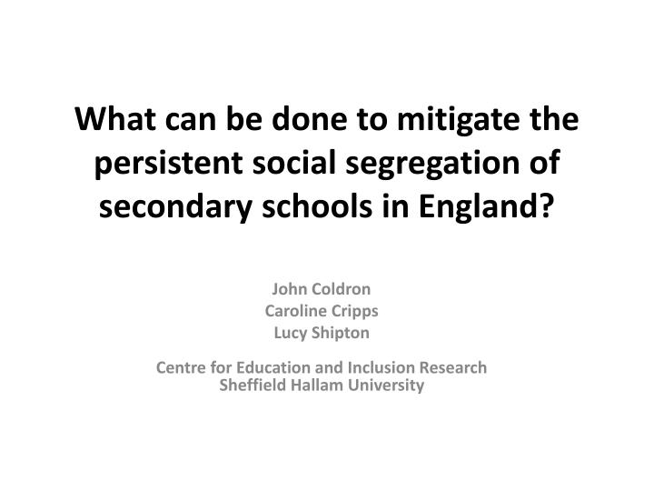 what can be done to mitigate the persistent social segregation of secondary schools in england n.