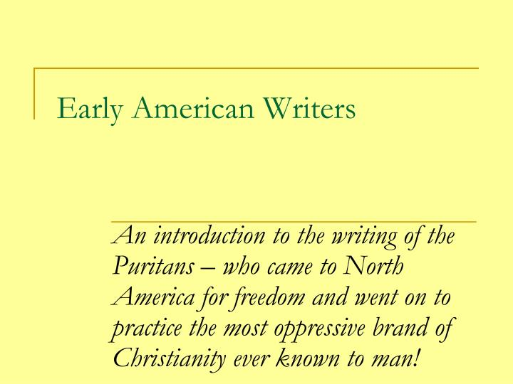 early american writers Early american nature writers: a biographical encyclopedia [daniel patterson, roger thompson] on amazoncom free shipping on qualifying offers at a time when the environment is of growing concern to students and general readers, nature writing is especially meaningful.