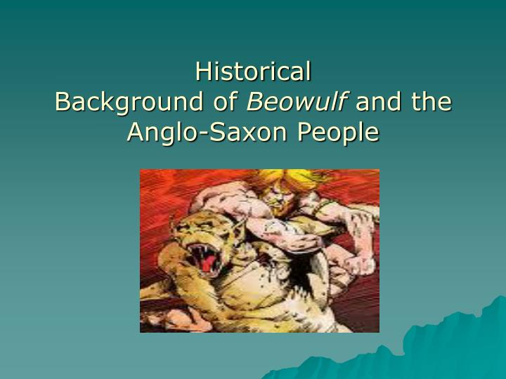 a historical analysis of beowulf an anglo saxon epic Beowulf is a noble anglo-saxon hero who was beowulf - character traits & analysis who was beowulf - character traits & analysis.