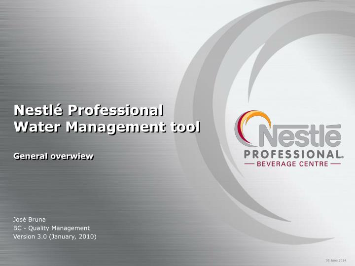 PPT - Nestlé Professional Water Management tool General