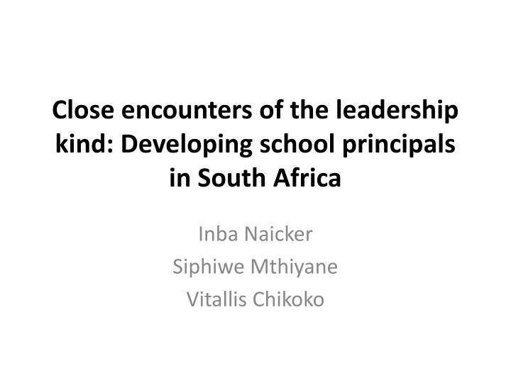 Close encounters of the leadership kind developing school principals in south africa