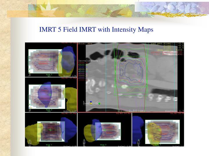 IMRT 5 Field IMRT with Intensity Maps