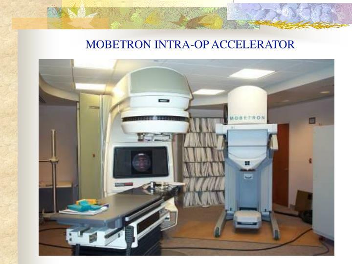 MOBETRON INTRA-OP ACCELERATOR