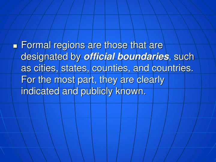 Formal regions are those that are designated by
