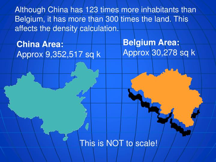 Although China has 123 times more inhabitants than Belgium, it has more than 300 times the land. This affects the density calculation.