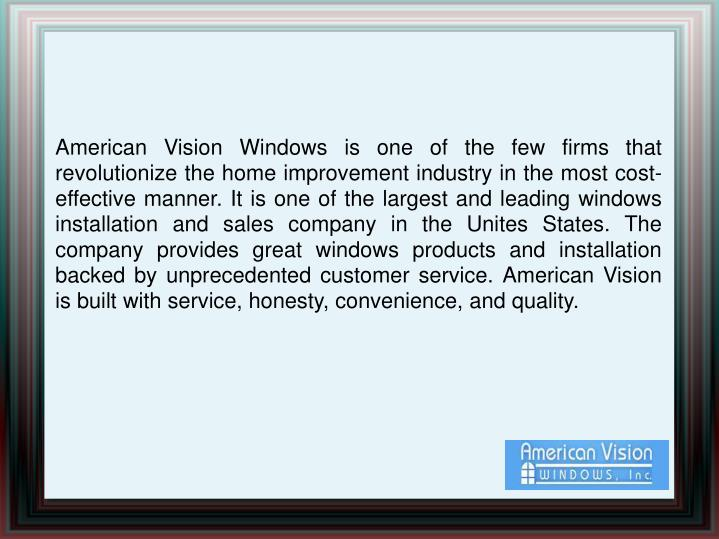 American Vision Windows is one of the few firms that revolutionize the home improvement industry in ...