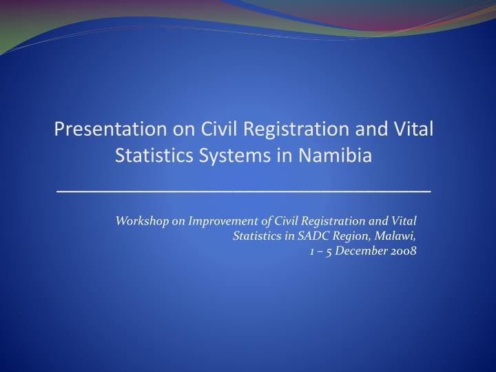 presentation on civil registration and vital statistics systems in namibia n.