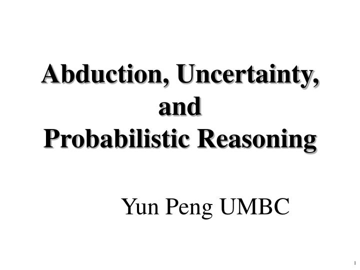 Abduction uncertainty and probabilistic reasoning