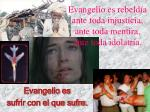 evangelio es rebeld a ante toda injusticia ante toda mentira ante toda idolatr a