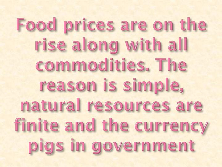 Food prices are on the rise along with all commodities. The reason is simple, natural resources are ...