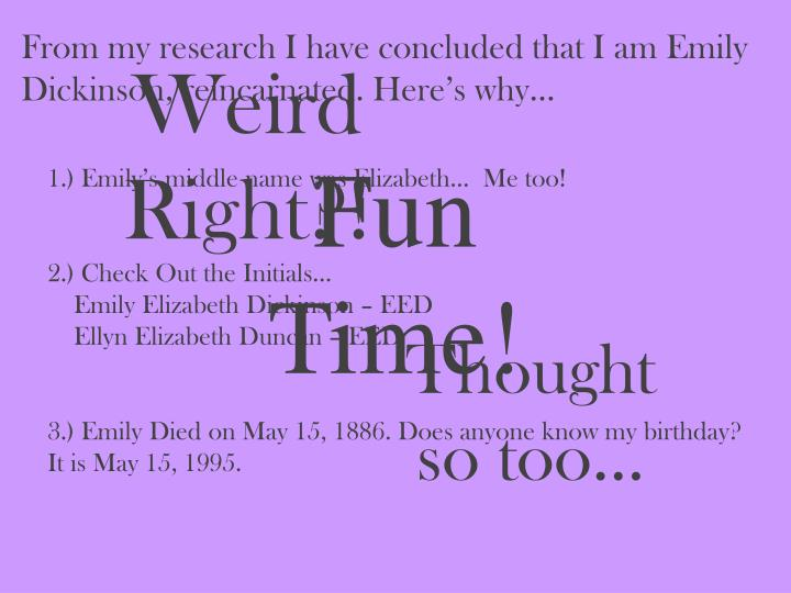 From my research I have concluded that I am Emily Dickinson, reincarnated. Here's why…