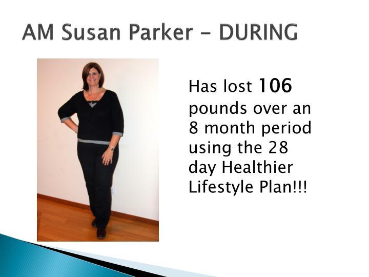 AM Susan Parker - DURING