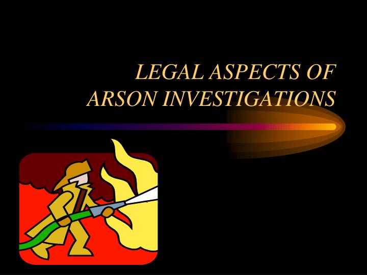 legal aspects of arson investigations n.